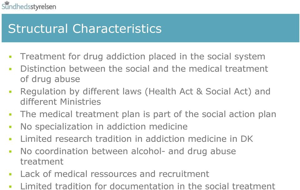 part of the social action plan No specialization in addiction medicine Limited research tradition in addiction medicine in DK No
