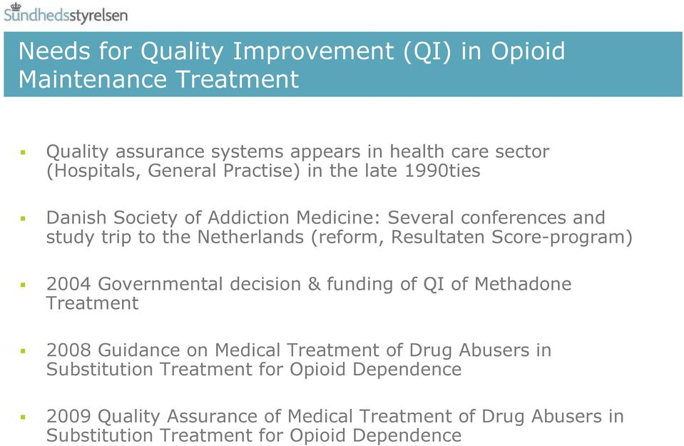 Score-program) 2004 Governmental decision & funding of QI of Methadone Treatment 2008 Guidance on Medical Treatment of Drug Abusers in