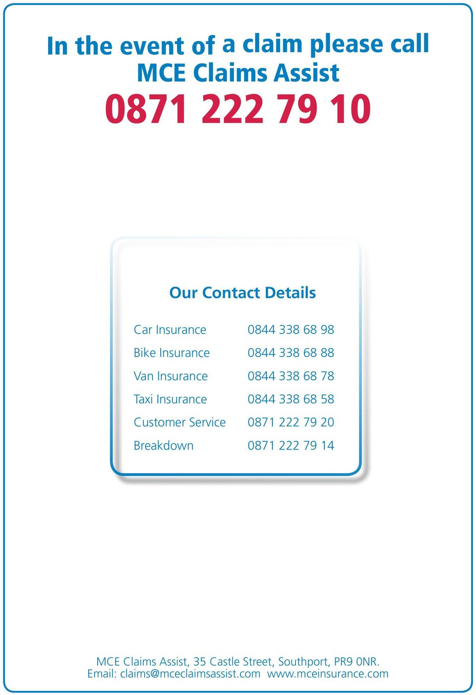 Insurance 0844 338 68 58 Customer Service 0871 222 79 20 Breakdown 0871 222 79 14 MCE Claims