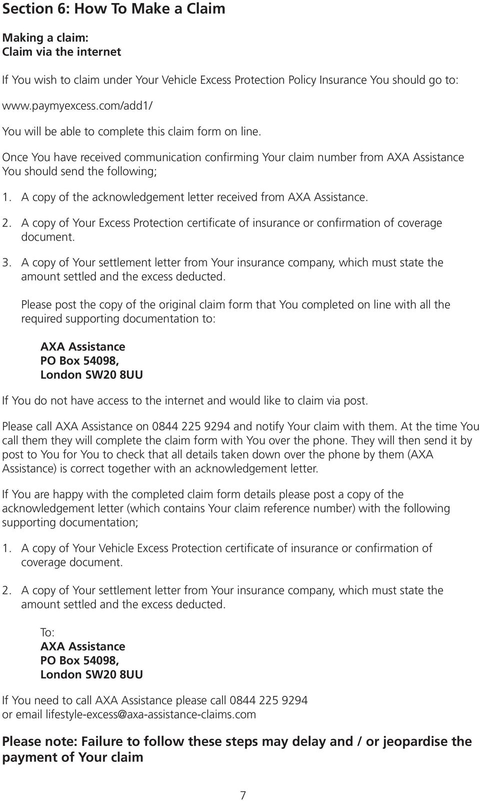 A copy of the acknowledgement letter received from AXA Assistance. 2. A copy of Your Excess Protection certificate of insurance or confirmation of coverage document. 3.