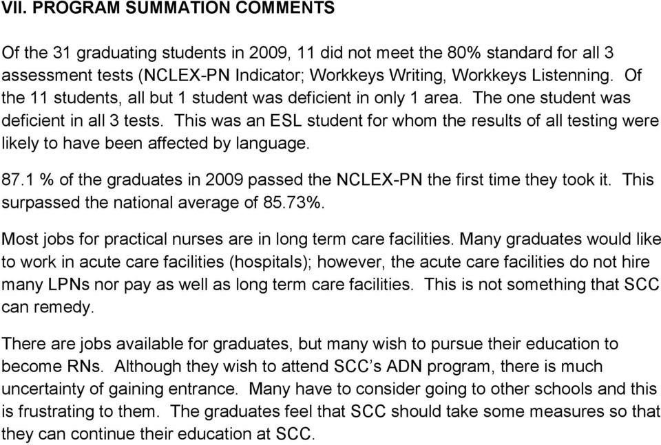 This was an ESL student for whom the results of all testing were likely to have been affected by language. 87.1 % of the graduates in 2009 passed the NCLEX-PN the first time they took it.