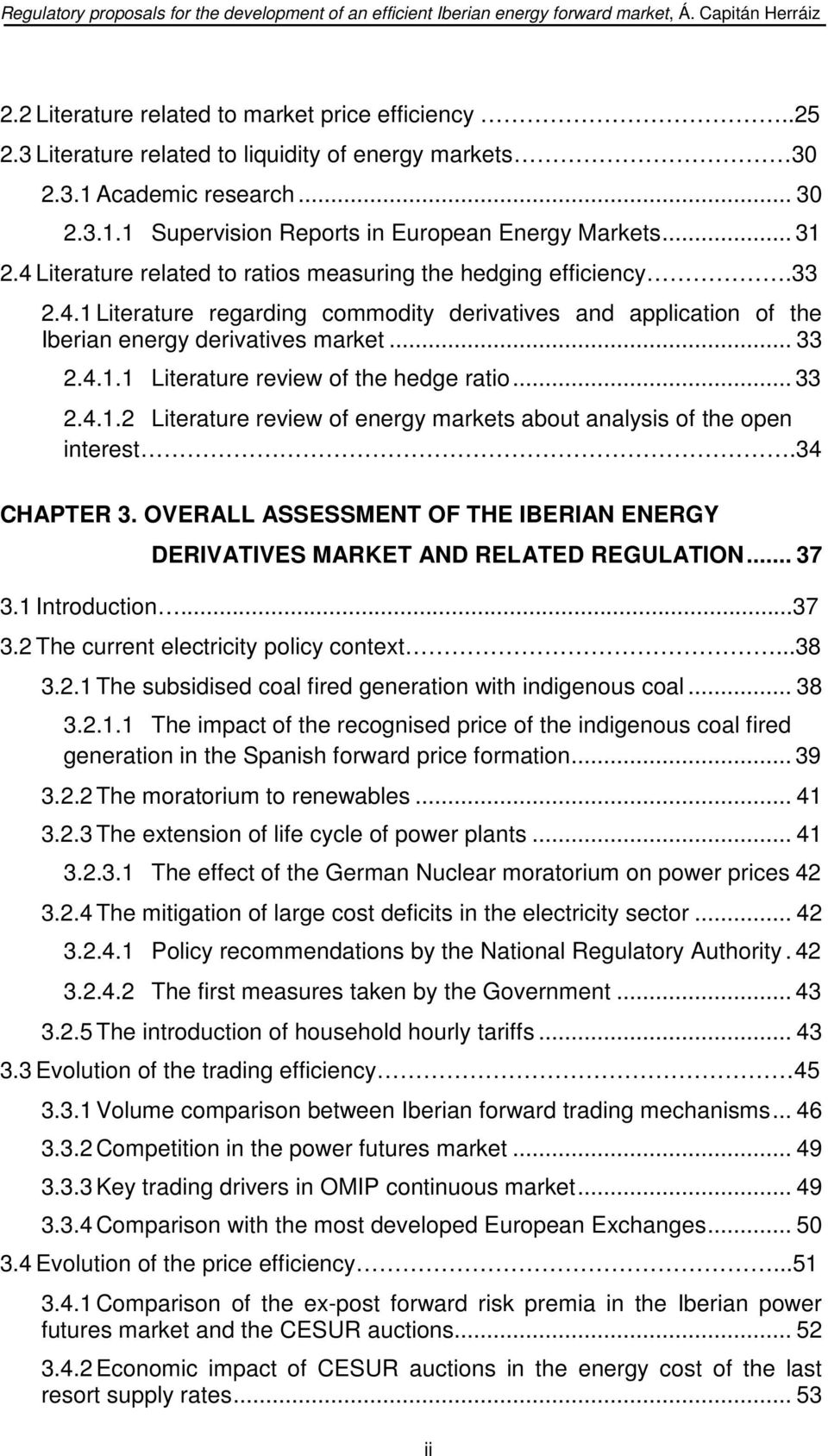 .. 33 2.4.1.2 Literature review of energy markets about analysis of the open interest.34 CHAPTER 3. OVERALL ASSESSMENT OF THE IBERIAN ENERGY DERIVATIVES MARKET AND RELATED REGULATION... 37 3.
