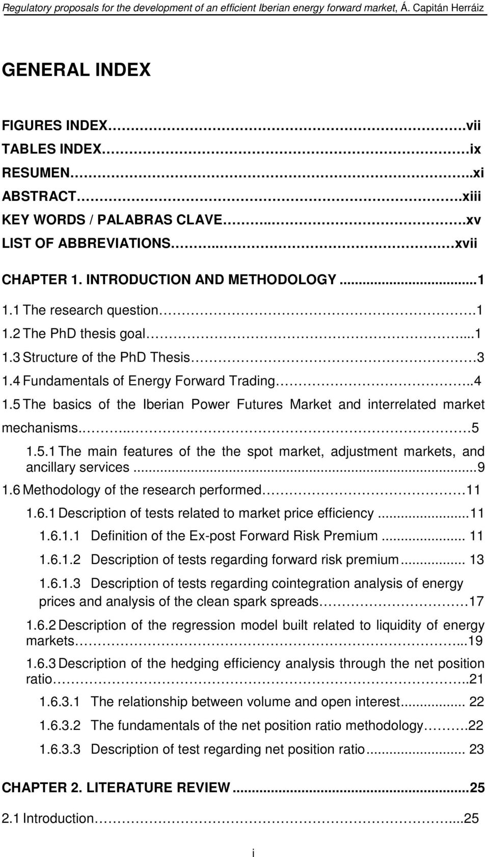 5 The basics of the Iberian Power Futures Market and interrelated market mechanisms... 5 1.5.1 The main features of the the spot market, adjustment markets, and ancillary services... 9 1.