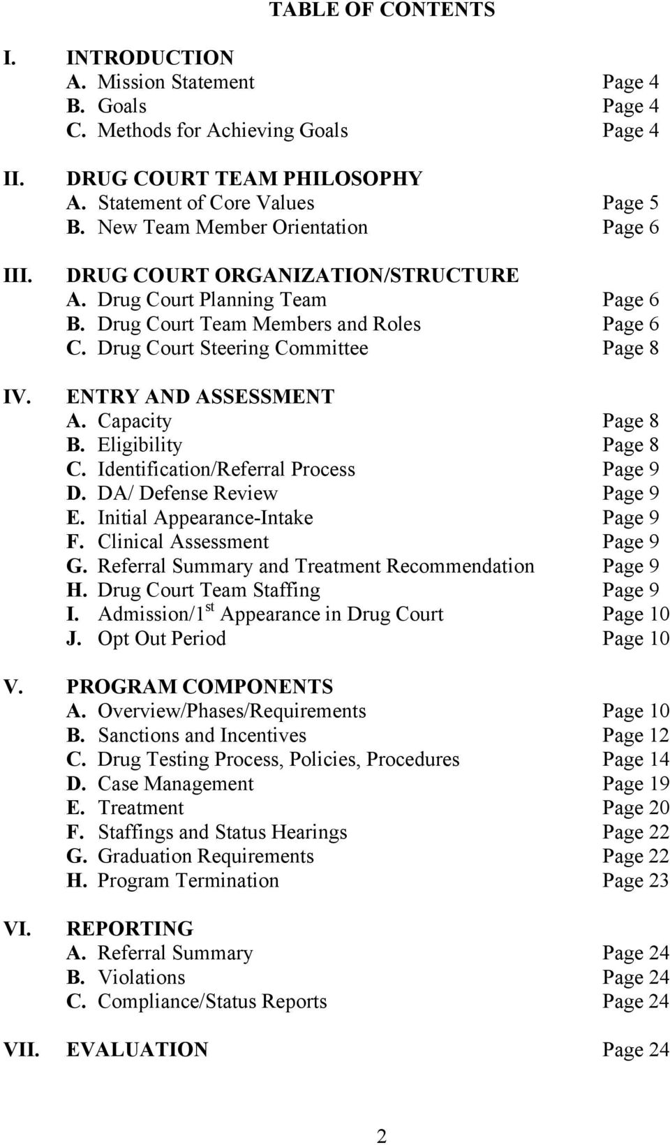 Drug Court Steering Committee Page 8 ENTRY AND ASSESSMENT A. Capacity Page 8 B. Eligibility Page 8 C. Identification/Referral Process Page 9 D. DA/ Defense Review Page 9 E.