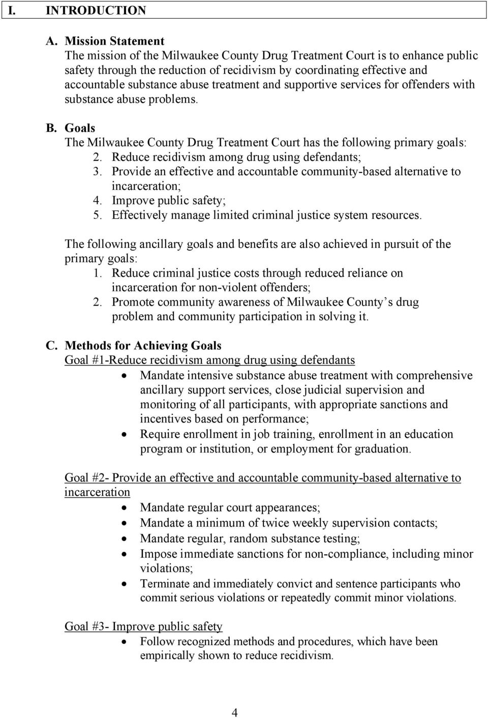 treatment and supportive services for offenders with substance abuse problems. B. Goals The Milwaukee County Drug Treatment Court has the following primary goals: 2.