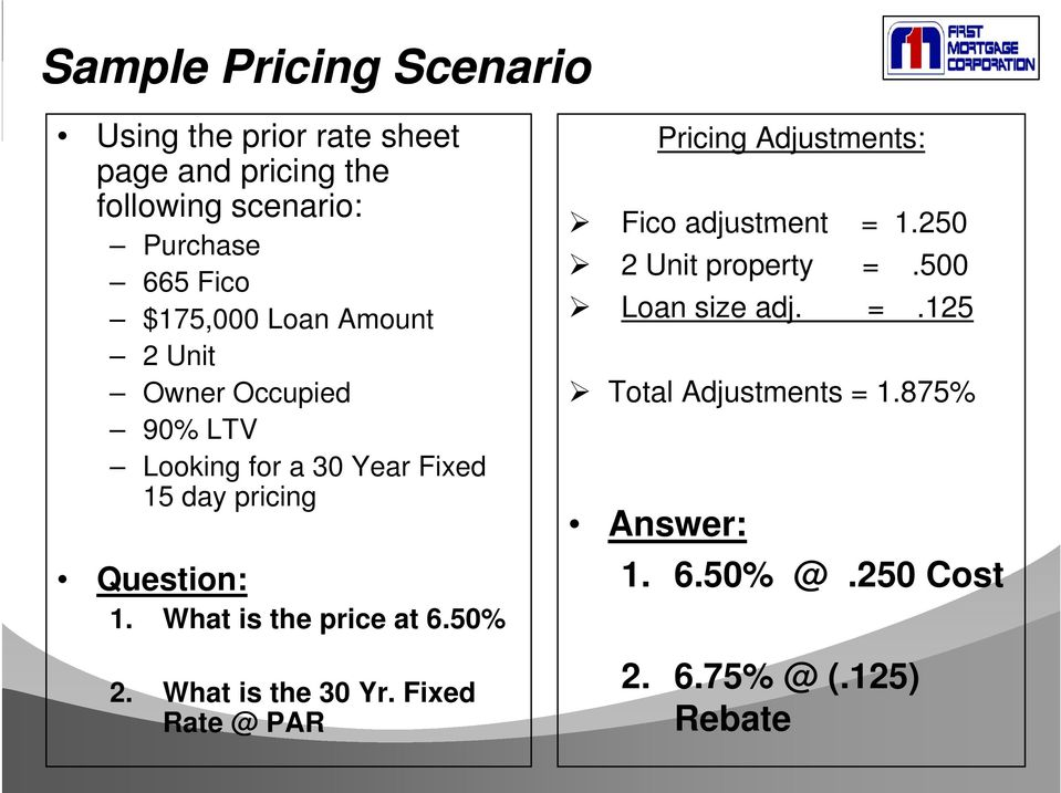 What is the price at 6.50% 2. What is the 30 Yr. Fixed Rate @ PAR Pricing Adjustments: Fico adjustment = 1.