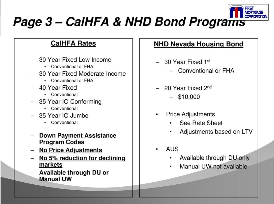 Adjustments No 5% reduction for declining markets Available through DU or Manual UW NHD Nevada Housing Bond 30 Year Fixed 1 st Conventional
