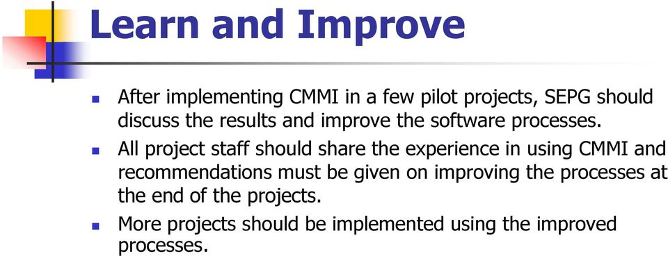 All project staff should share the experience in using CMMI and recommendations must be