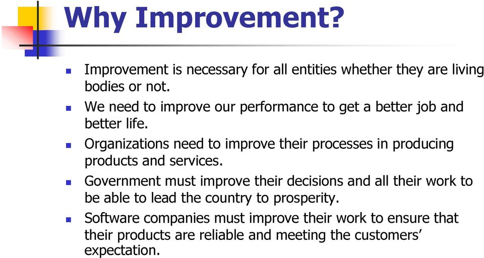 Organizations need to improve their processes in producing products and services.