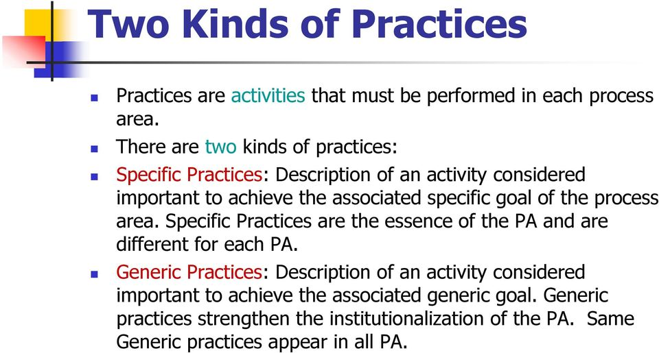 specific goal of the process area. Specific Practices are the essence of the PA and are different for each PA.