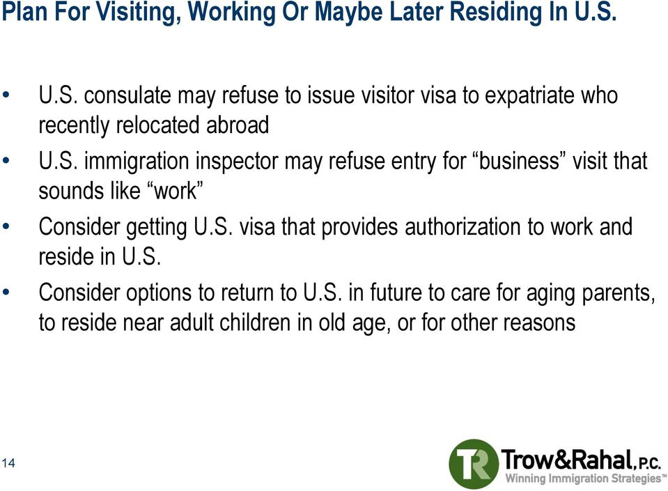 S. visa that provides authorization to work and reside in U.S. Consider options to return to U.S. in future to care for aging parents, to reside near adult children in old age, or for other reasons 14