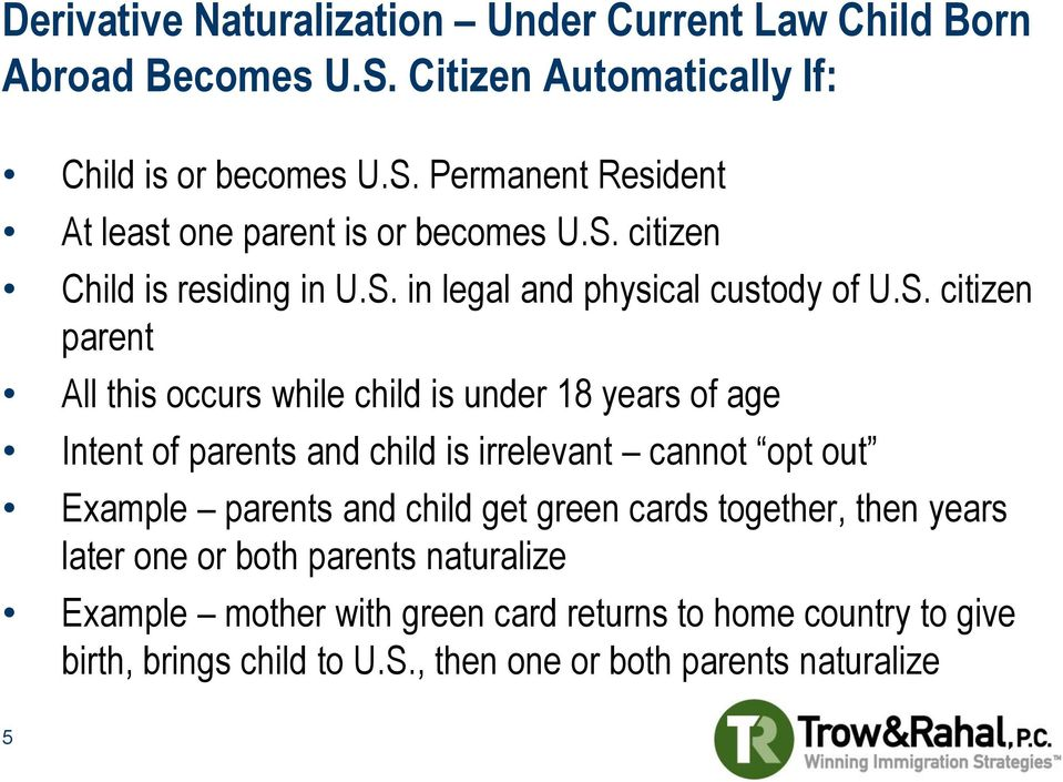 parents and child is irrelevant cannot opt out Example parents and child get green cards together, then years later one or both parents naturalize
