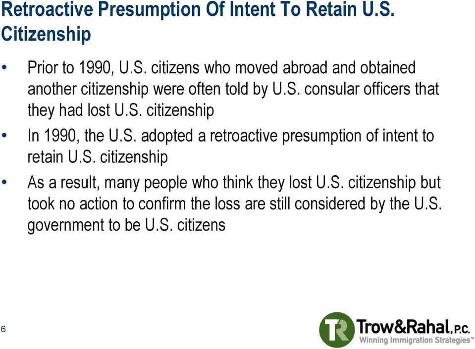 S. citizenship In 1990, the U.S. adopted a retroactive presumption of intent to retain U.S. citizenship As a result, many people who think they lost U.