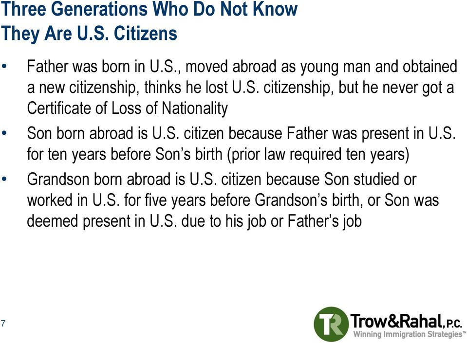 S. for ten years before Son s birth (prior law required ten years) Grandson born abroad is U.S. citizen because Son studied or worked in U.