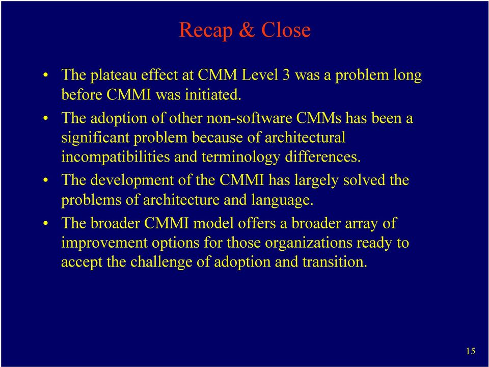 terminology differences. The development of the CMMI has largely solved the problems of architecture and language.