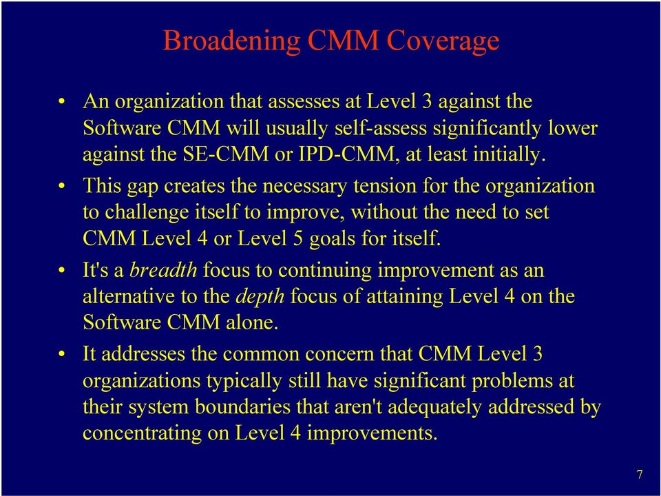 This gap creates the necessary tension for the organization to challenge itself to improve, without the need to set CMM Level 4 or Level 5 goals for itself.