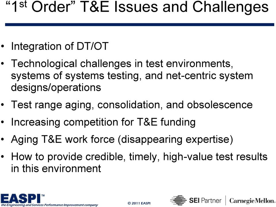 aging, consolidation, and obsolescence Increasing competition for T&E funding Aging T&E work