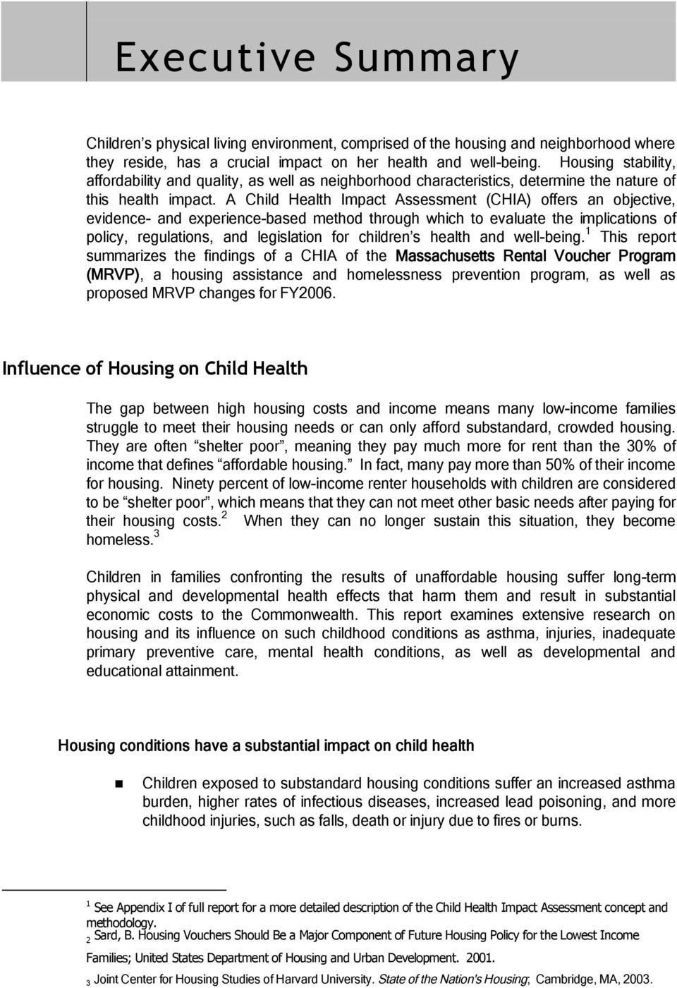 A Child Health Impact Assessment (CHIA) offers an objective, evidence- and experience-based method through which to evaluate the implications of policy, regulations, and legislation for children s