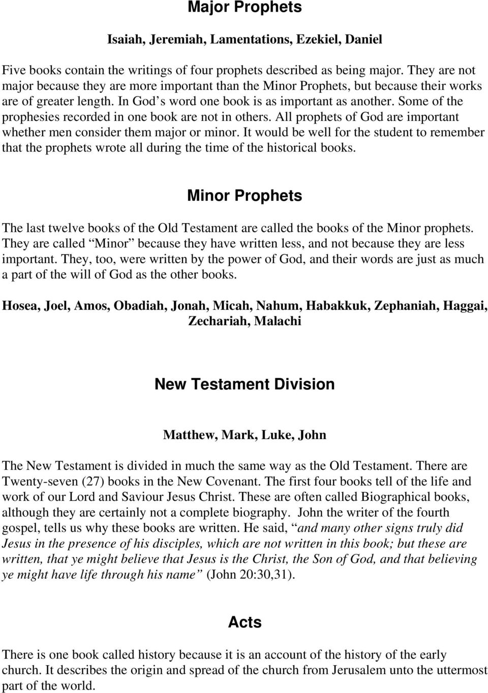 Some of the prophesies recorded in one book are not in others. All prophets of God are important whether men consider them major or minor.