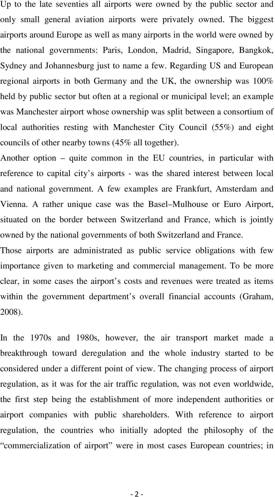 Regarding US and European regional airports in both Germany and the UK, the ownership was 100% held by public sector but often at a regional or municipal level; an example was Manchester airport