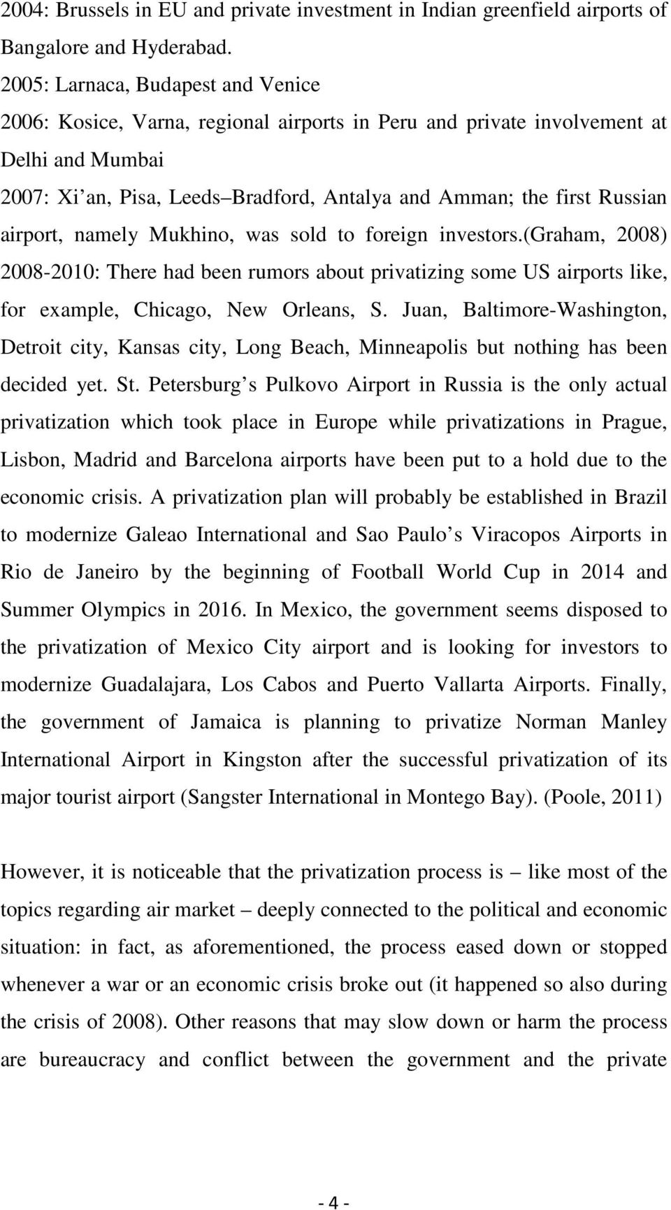 airport, namely Mukhino, was sold to foreign investors.(graham, 2008) 2008-2010: There had been rumors about privatizing some US airports like, for example, Chicago, New Orleans, S.
