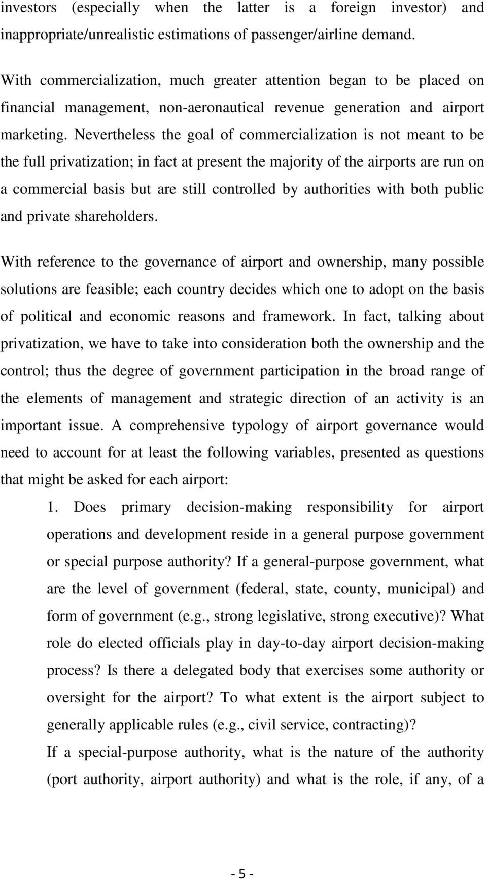Nevertheless the goal of commercialization is not meant to be the full privatization; in fact at present the majority of the airports are run on a commercial basis but are still controlled by