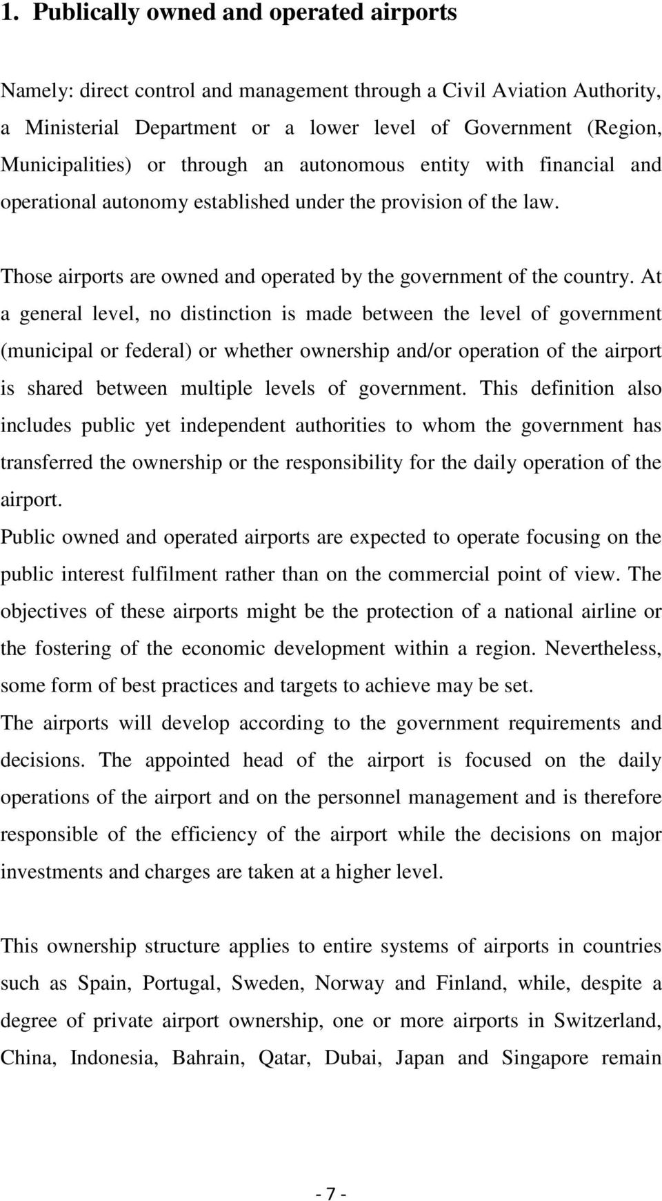 At a general level, no distinction is made between the level of government (municipal or federal) or whether ownership and/or operation of the airport is shared between multiple levels of government.