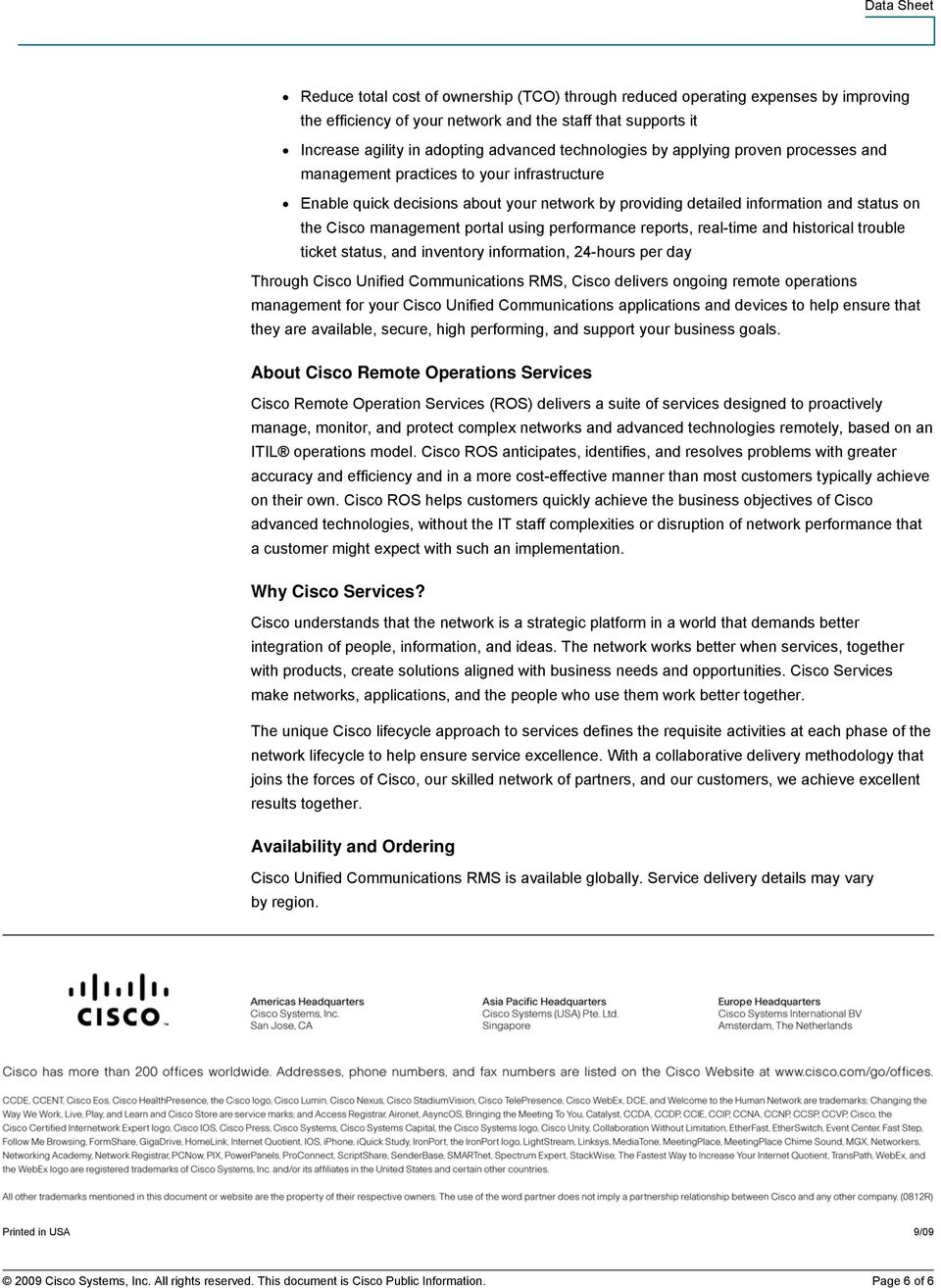 using performance reports, real-time and historical trouble ticket status, and inventory information, 24-hours per day Through Cisco Unified Communications RMS, Cisco delivers ongoing remote