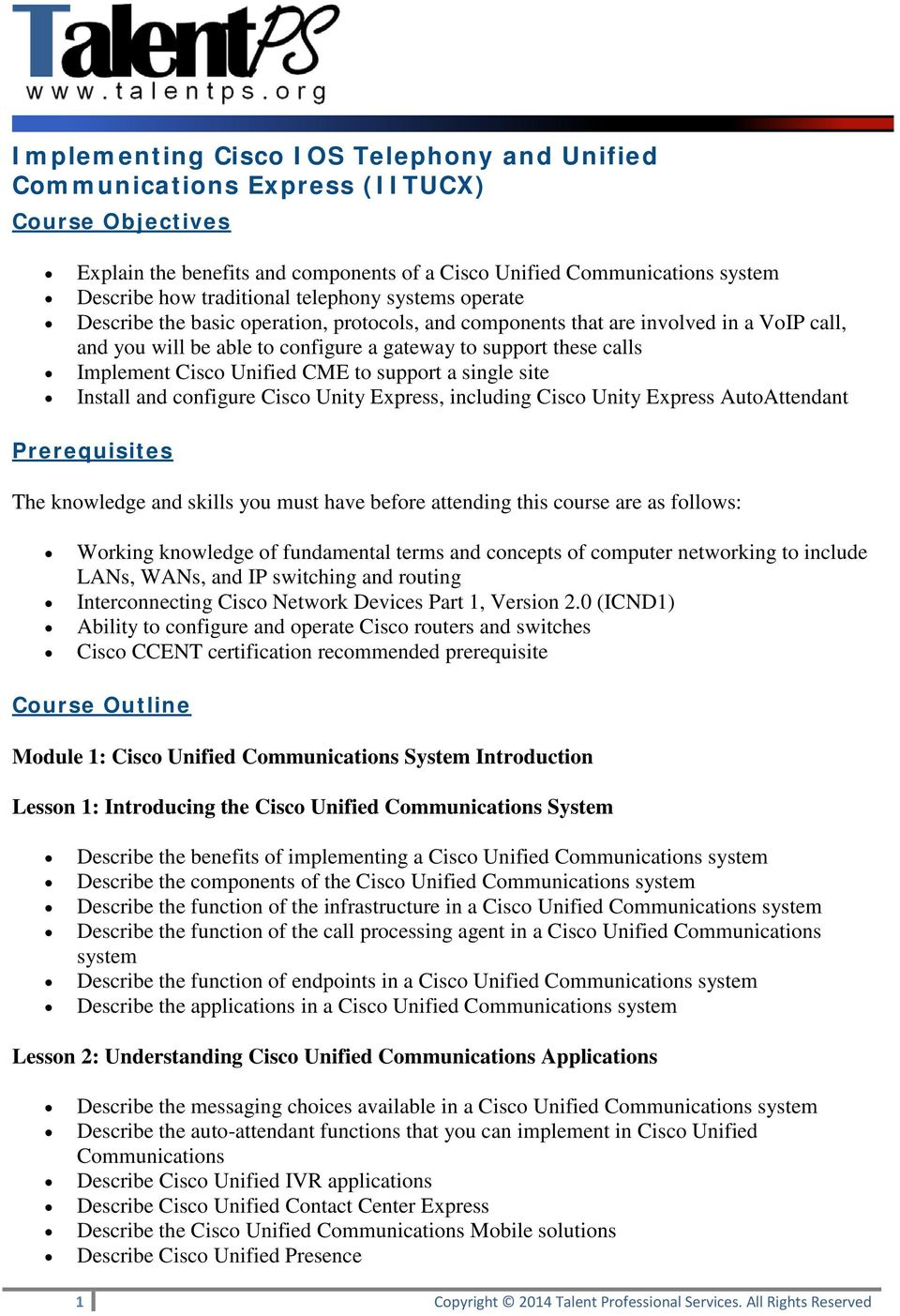 Unified CME to support a single site Install and configure Cisco Unity Express, including Cisco Unity Express AutoAttendant Prerequisites The knowledge and skills you must have before attending this