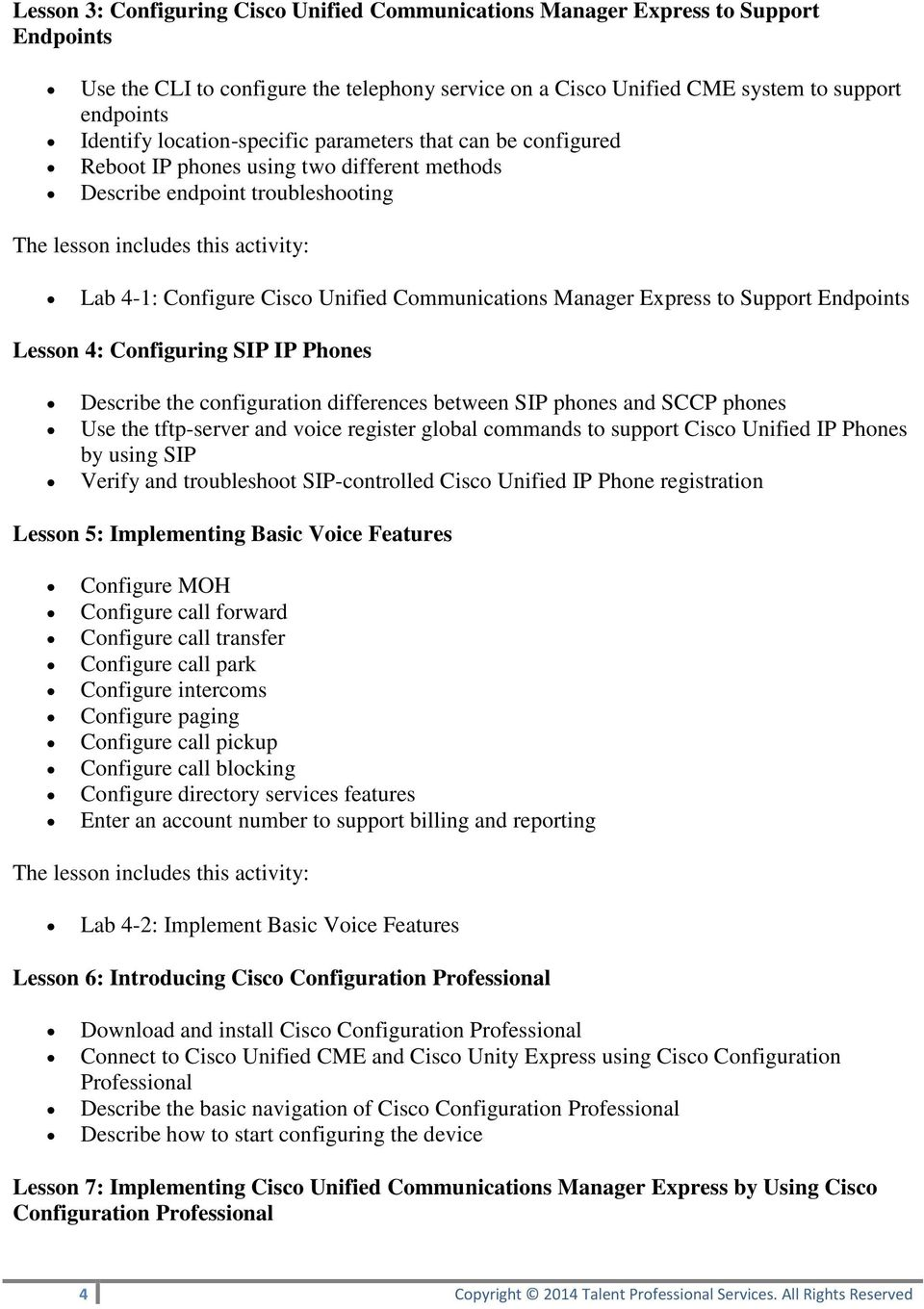 Support Endpoints Lesson 4: Configuring SIP IP Phones Describe the configuration differences between SIP phones and SCCP phones Use the tftp-server and voice register global commands to support Cisco