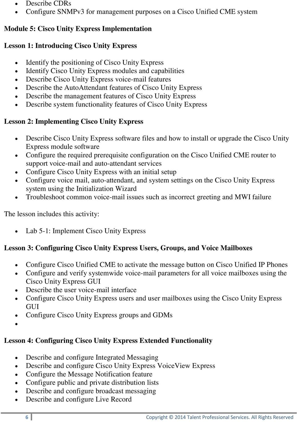 management features of Cisco Unity Express Describe system functionality features of Cisco Unity Express Lesson 2: Implementing Cisco Unity Express Describe Cisco Unity Express software files and how