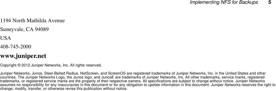 The Juniper Networks Logo, the Junos logo, and JunosE are trademarks of Juniper Networks, Inc.