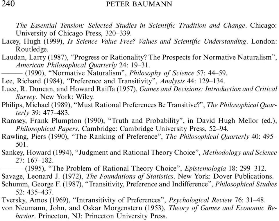 (1990), Normative Naturalism, Philosophy of Science 57: 44 59. Lee, Richard (1984), Preference and Transitivity, Analysis 44: 129 134. Luce, R.