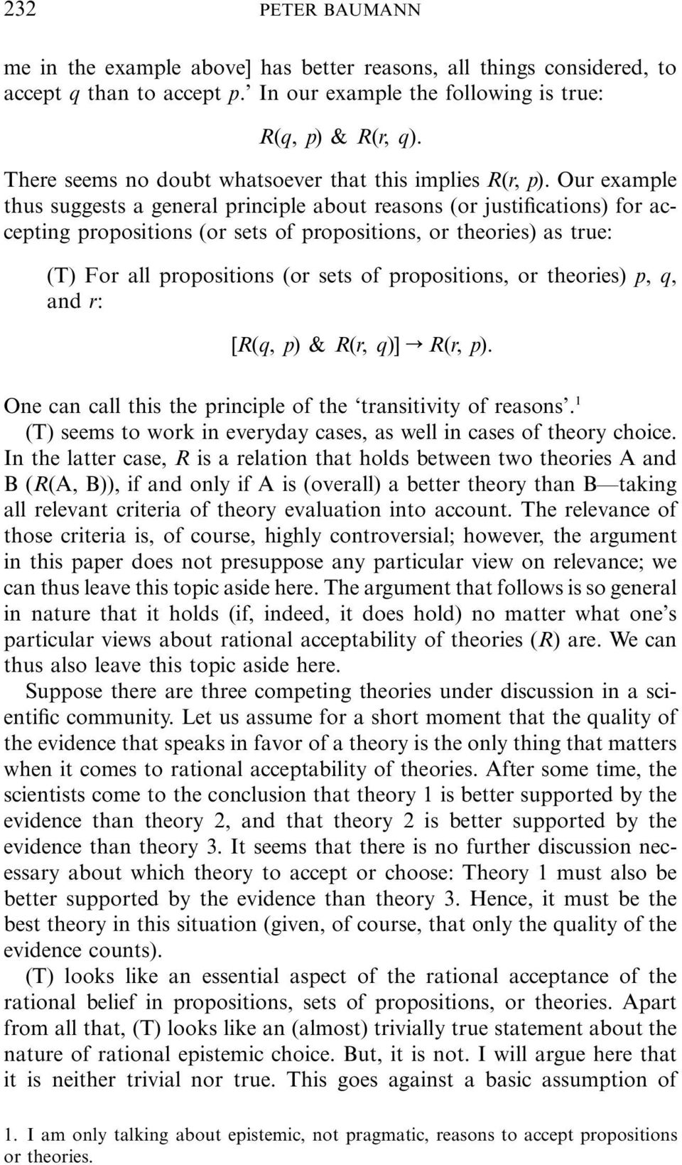 Our example thus suggests a general principle about reasons (or justifications) for accepting propositions (or sets of propositions, or theories) as true: (T) For all propositions (or sets of