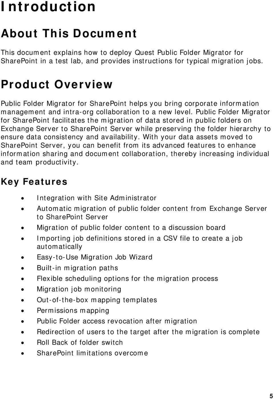 Public Folder Migrator for SharePoint facilitates the migration of data stored in public folders on Exchange Server to SharePoint Server while preserving the folder hierarchy to ensure data