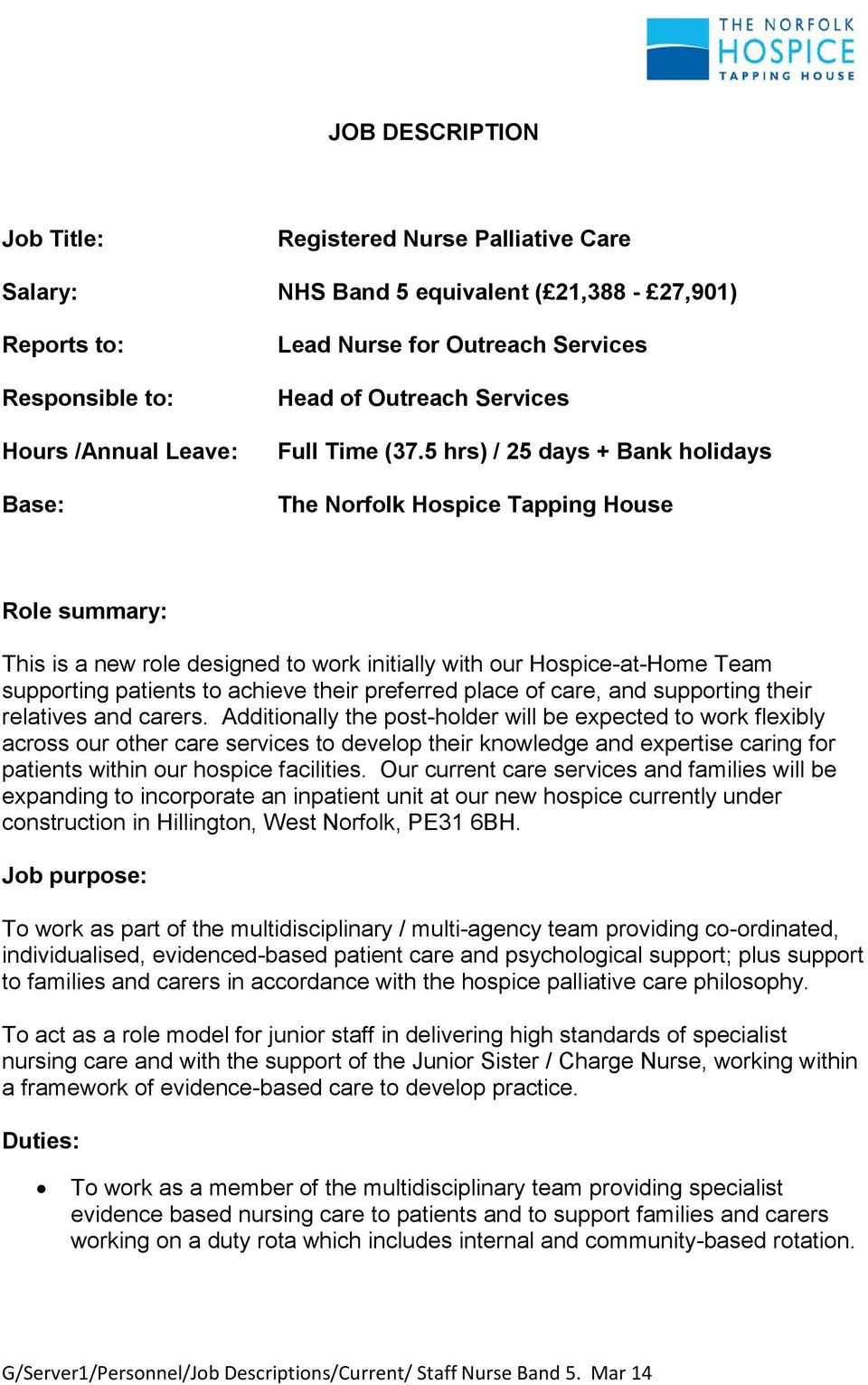 5 hrs) / 25 days + Bank holidays The Norfolk Hospice Tapping House Role summary: This is a new role designed to work initially with our Hospice-at-Home Team supporting patients to achieve their