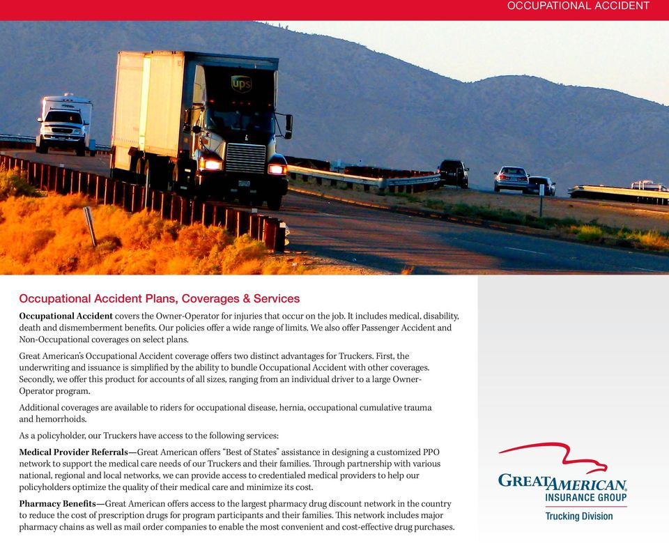 Great American s Occupational Accident coverage offers two distinct advantages for Truckers.