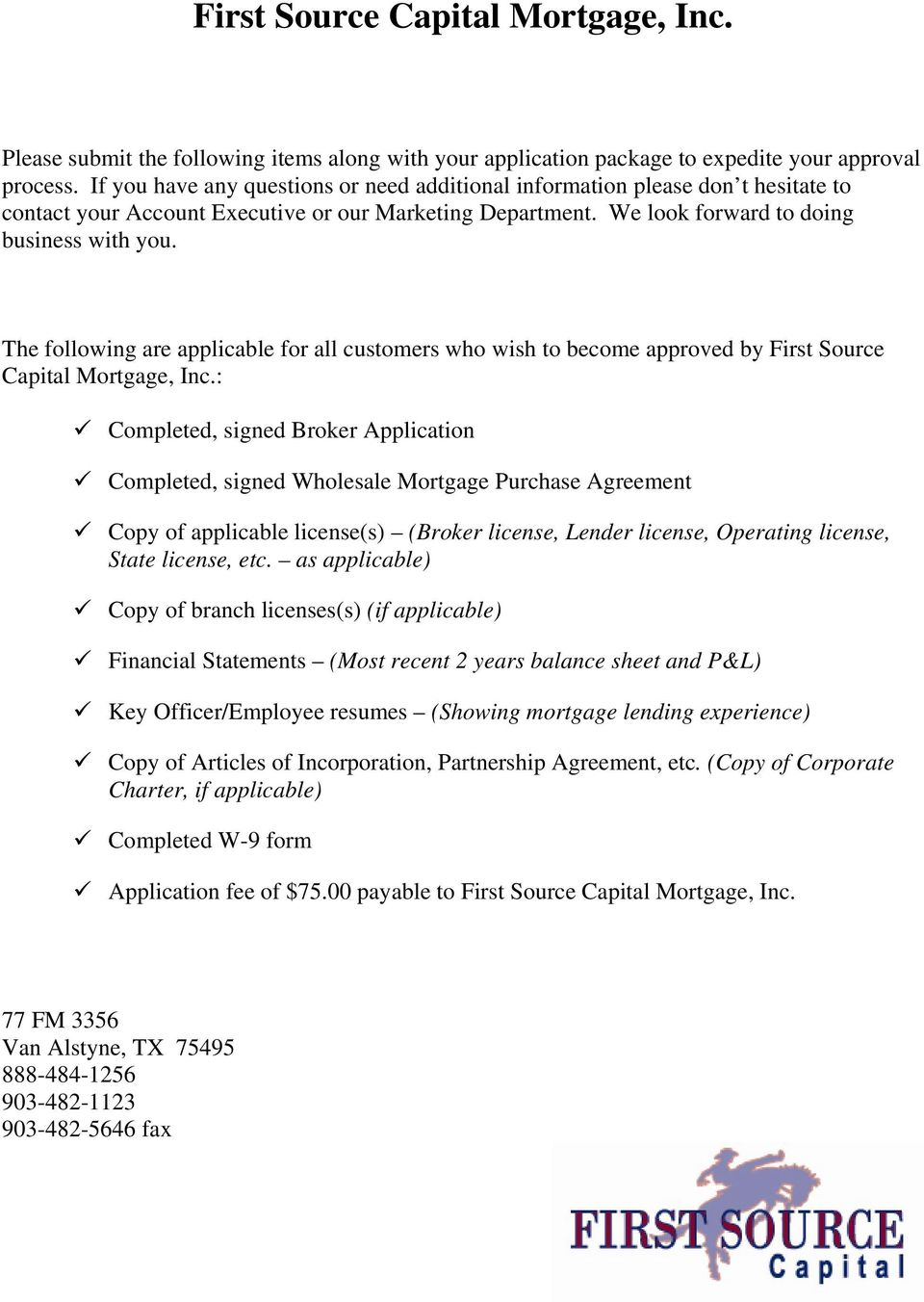 The following are applicable for all customers who wish to become approved by First Source Capital Mortgage, Inc.