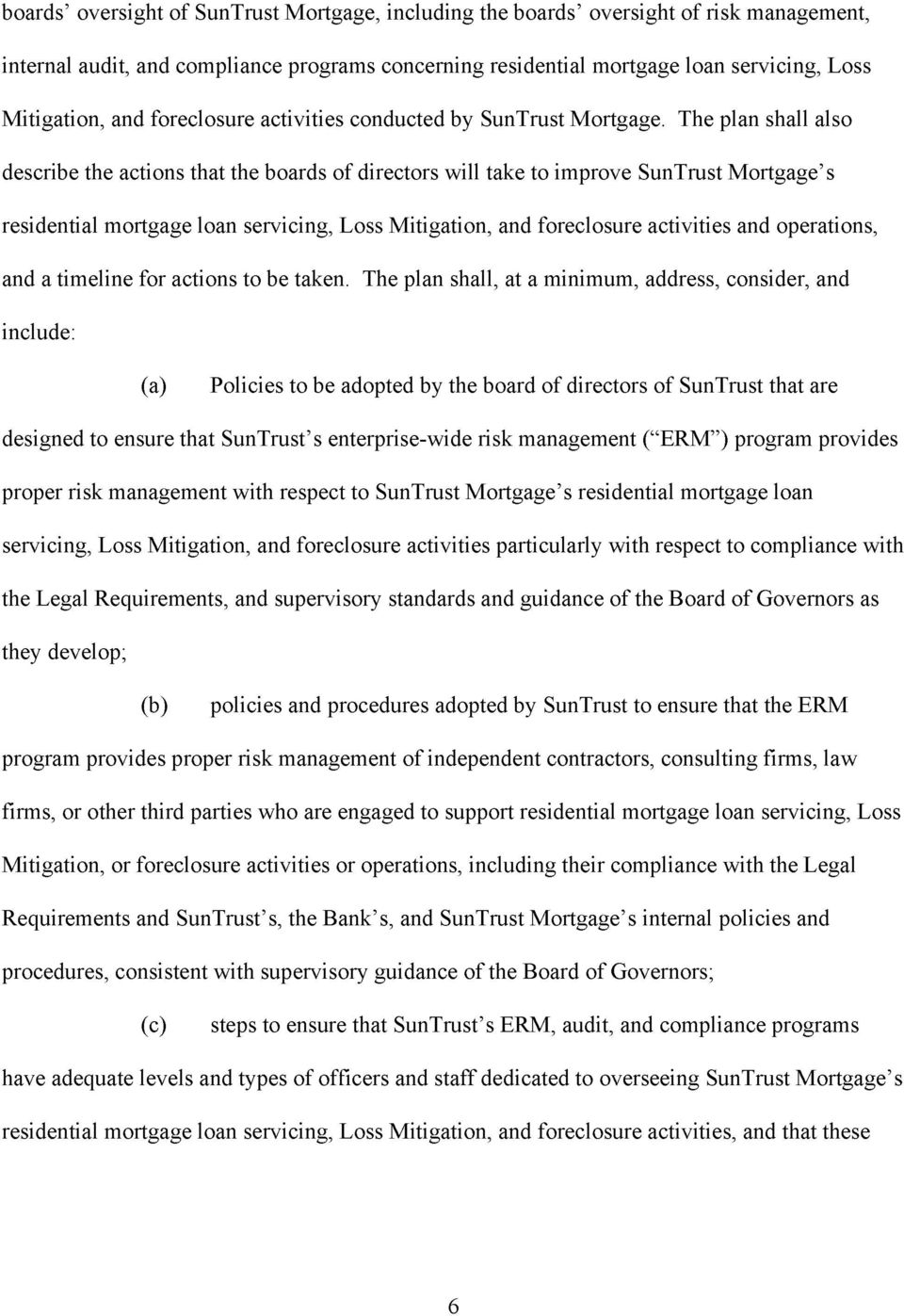 The plan shall also describe the actions that the boards of directors will take to improve SunTrust Mortgage's residential mortgage loan servicing, Loss Mitigation, and foreclosure activities and