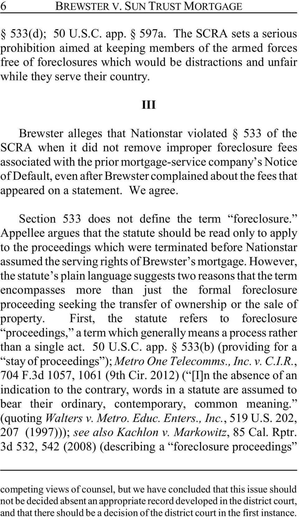 III Brewster alleges that Nationstar violated 533 of the SCRA when it did not remove improper foreclosure fees associated with the prior mortgage-service company s Notice of Default, even after
