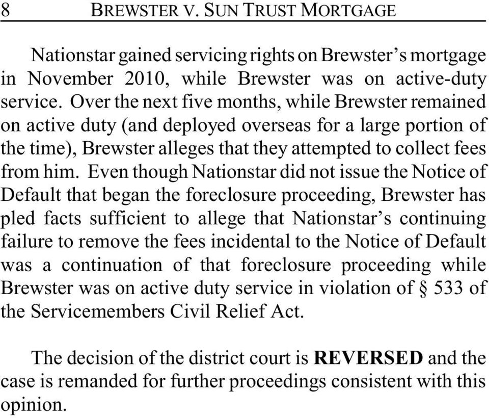 Even though Nationstar did not issue the Notice of Default that began the foreclosure proceeding, Brewster has pled facts sufficient to allege that Nationstar s continuing failure to remove the fees