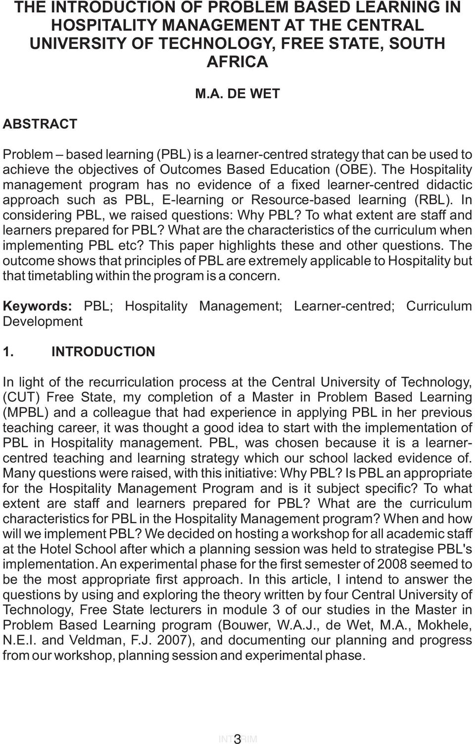 In considering PBL, we raised questions: Why PBL? To what extent are staff and learners prepared for PBL? What are the characteristics of the curriculum when implementing PBL etc?