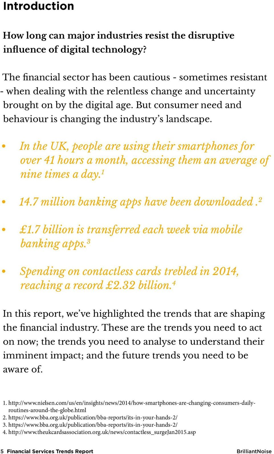 But consumer need and behaviour is changing the industry s landscape. In the UK, people are using their smartphones for over 41 hours a month, accessing them an average of nine times a day. 1 14.