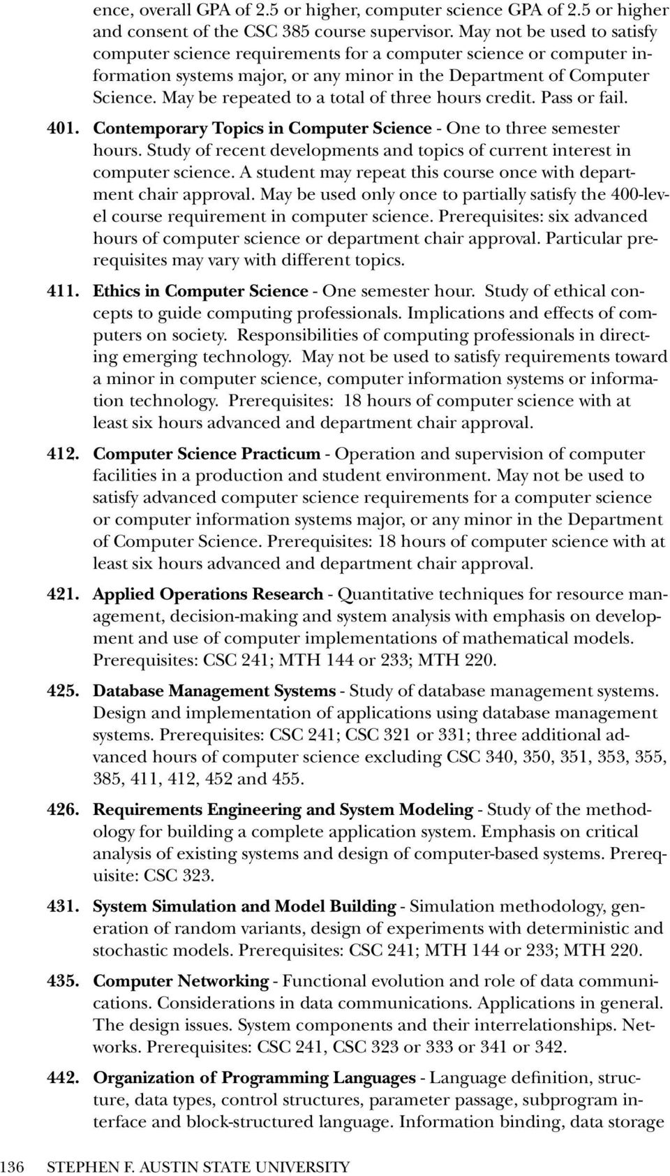 May be repeated to a total of three hours credit. Pass or fail. 401. Contemporary Topics in Computer Science - One to three semester hours.