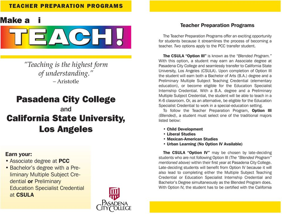 Aristotle Pasadena City College and California State University, Los Angeles Earn your: Associate degree at PCC Bachelor s degree with a Preliminary Multiple Subject Credential or Preliminary