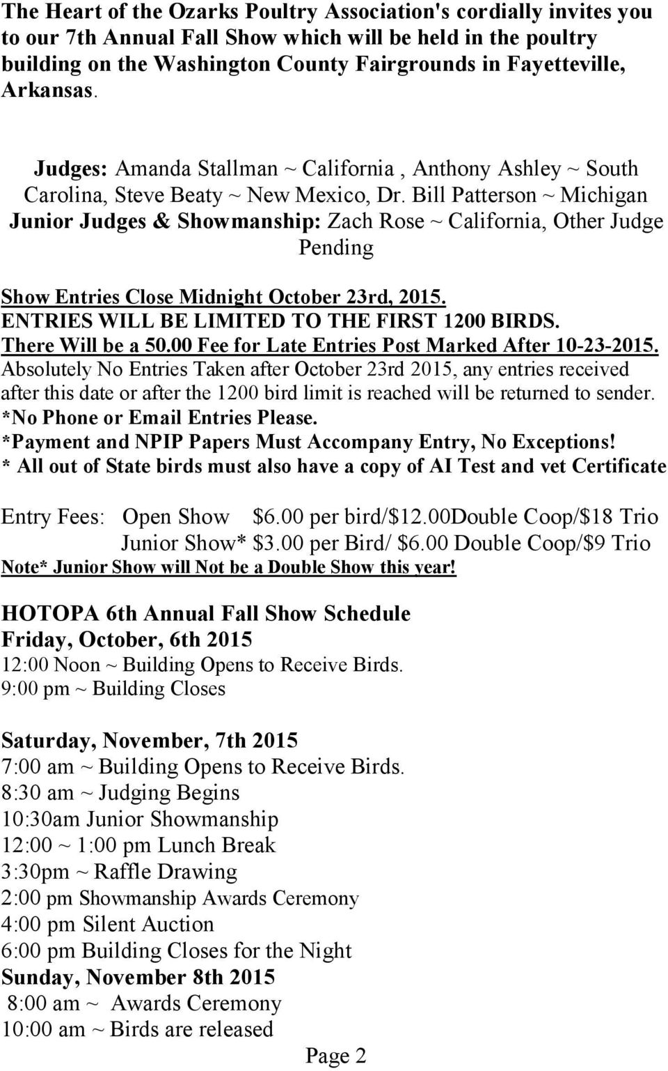 Bill Patterson ~ Michigan Junior Judges & Showmanship: Zach Rose ~ California, Other Judge Pending Show Entries Close Midnight October 23rd, 2015. ENTRIES WILL BE LIMITED TO THE FIRST 1200 BIRDS.