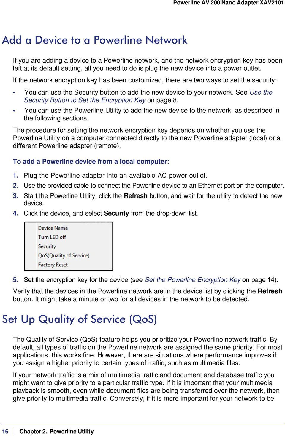 See Use the Security Button to Set the Encryption Key on page 8. You can use the Powerline Utility to add the new device to the network, as described in the following sections.