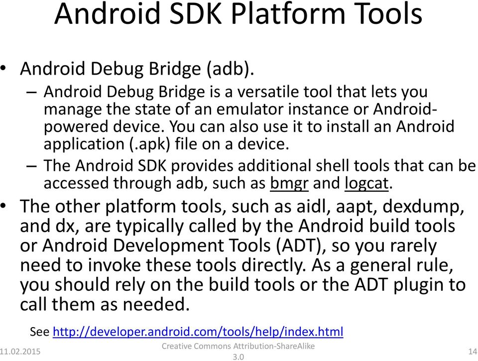 The Android SDK provides additional shell tools that can be accessed through adb, such as bmgr and logcat.