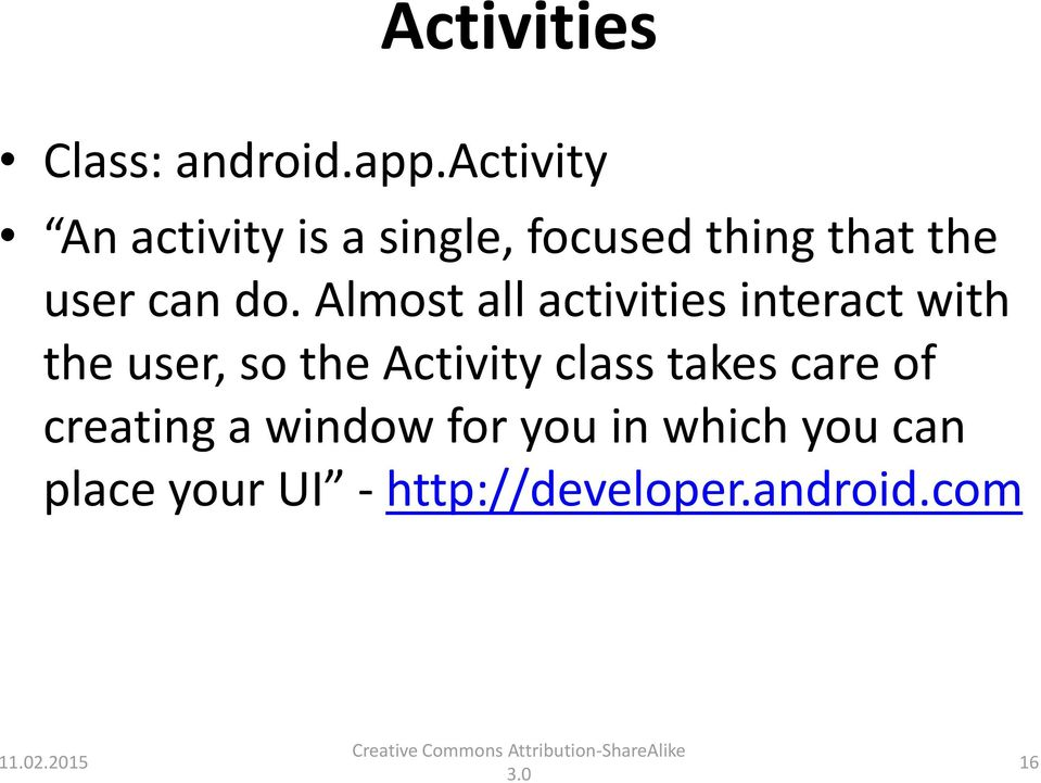 do. Almost all activities interact with the user, so the Activity