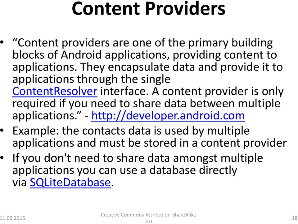 A content provider is only required if you need to share data between multiple applications. - http://developer.android.